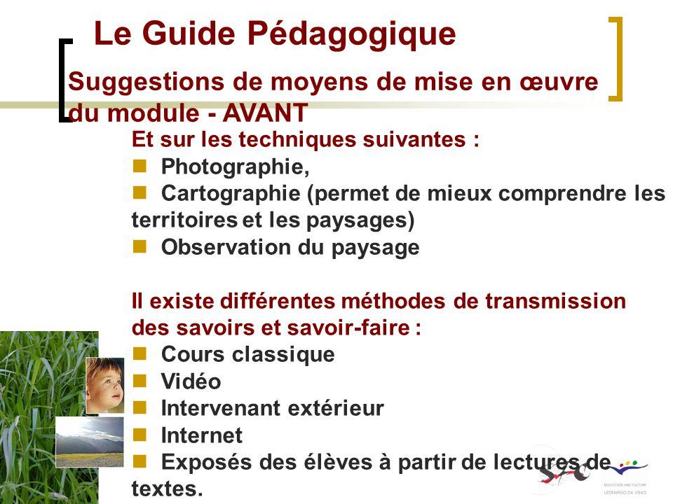 Le Guide Pédagogique Suggestions de moyens de mise en œuvre du module - AVANT Et sur les techniques suivantes : Photographie, Cartographie (permet de