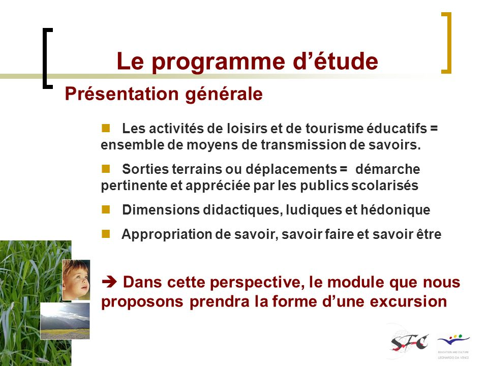 Le programme détude Présentation générale Les activités de loisirs et de tourisme éducatifs = ensemble de moyens de transmission de savoirs. Sorties t
