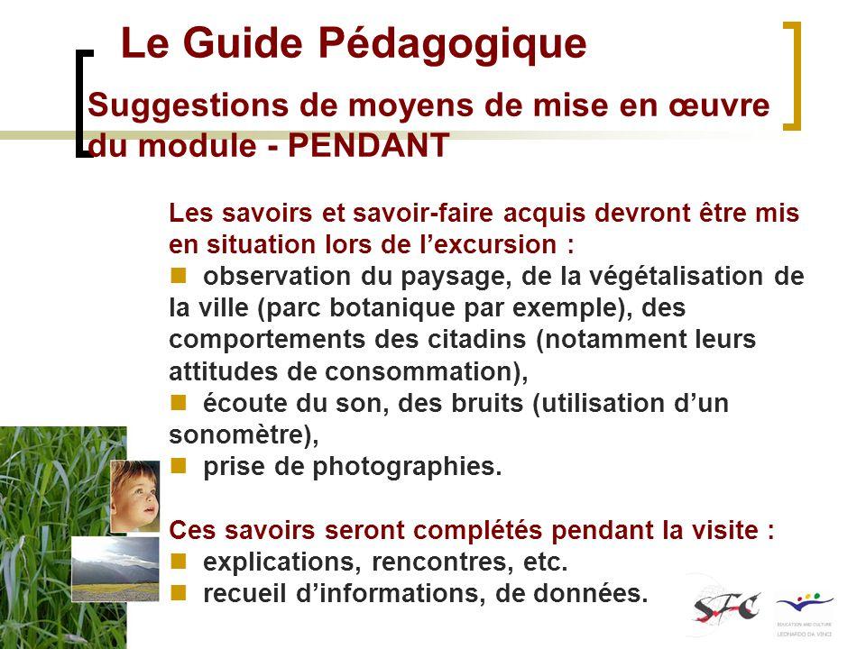Le Guide Pédagogique Suggestions de moyens de mise en œuvre du module - PENDANT Les savoirs et savoir-faire acquis devront être mis en situation lors