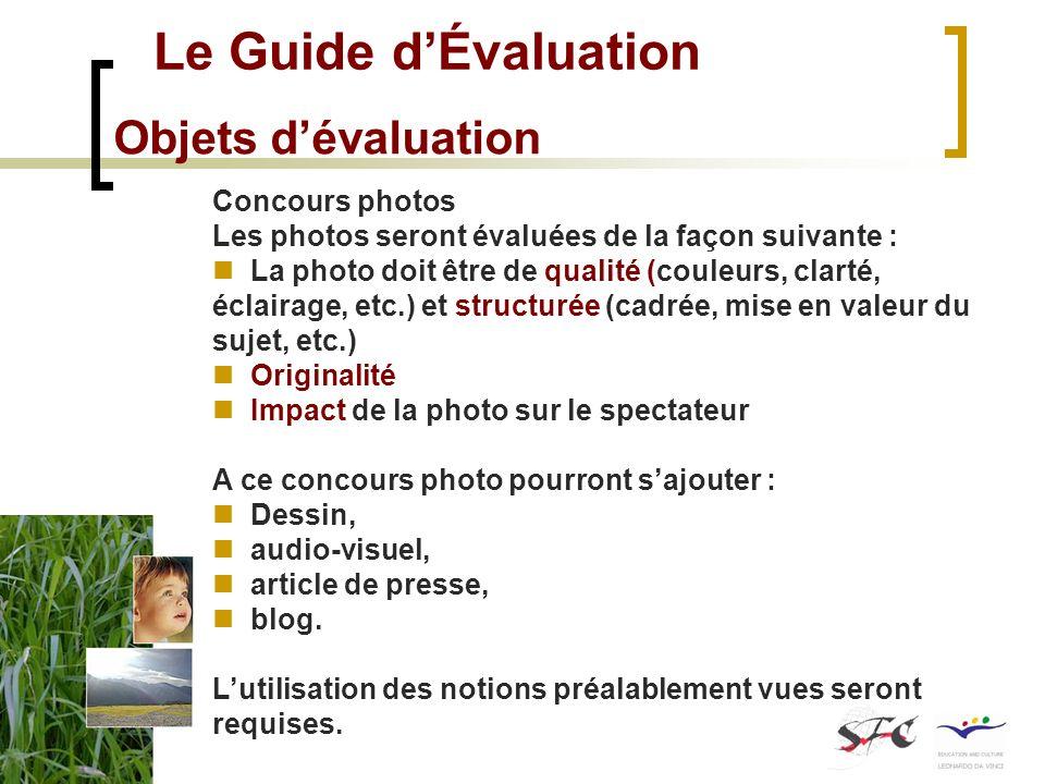 Le Guide dÉvaluation Objets dévaluation Concours photos Les photos seront évaluées de la façon suivante : La photo doit être de qualité (couleurs, cla