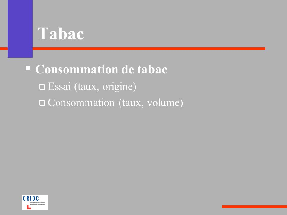 Tabac Consommation de tabac Essai (taux, origine) Consommation (taux, volume)