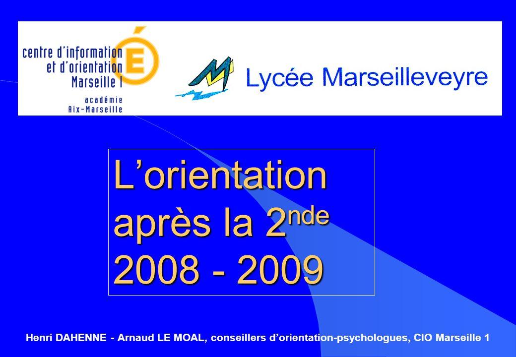 Lorientation après la 2 nde 2008 - 2009 Henri DAHENNE - Arnaud LE MOAL, conseillers dorientation-psychologues, CIO Marseille 1