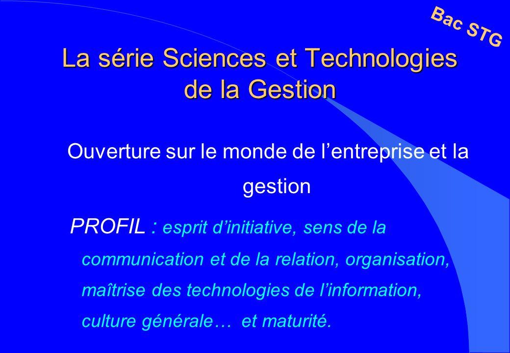La série Sciences et Technologies de la Gestion Ouverture sur le monde de lentreprise et la gestion PROFIL : esprit dinitiative, sens de la communicat
