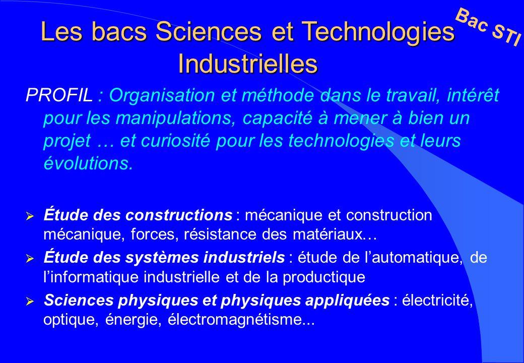 Les bacs Sciences et Technologies Industrielles PROFIL : Organisation et méthode dans le travail, intérêt pour les manipulations, capacité à mener à b
