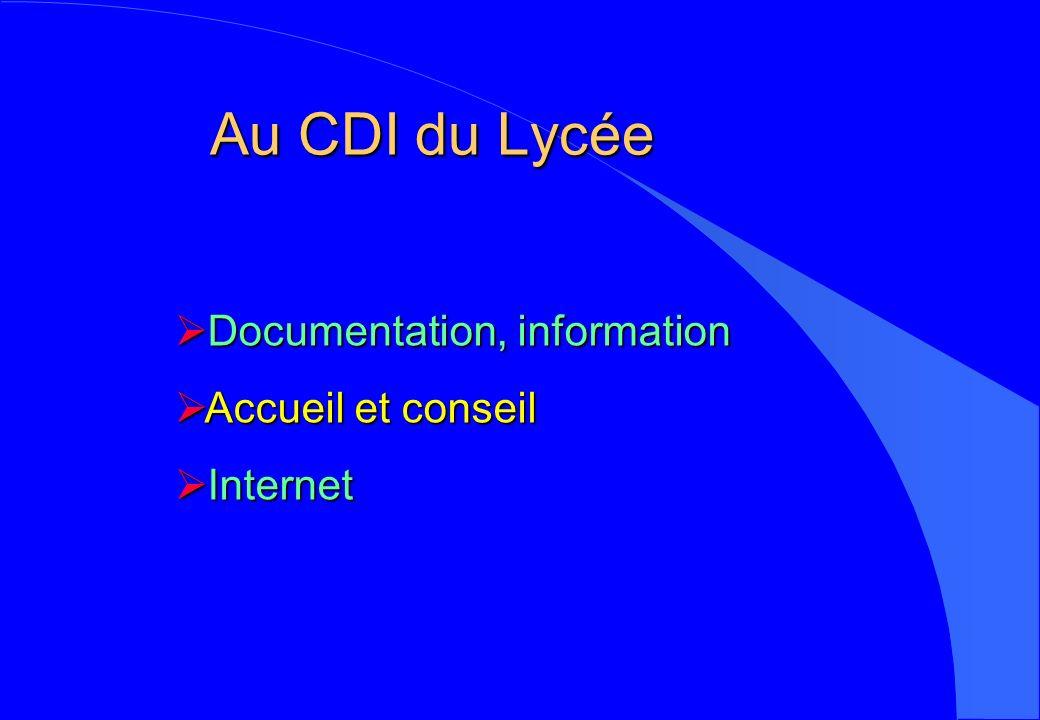 Au CDI du Lycée Documentation, information Documentation, information Accueil et conseil Accueil et conseil Internet Internet