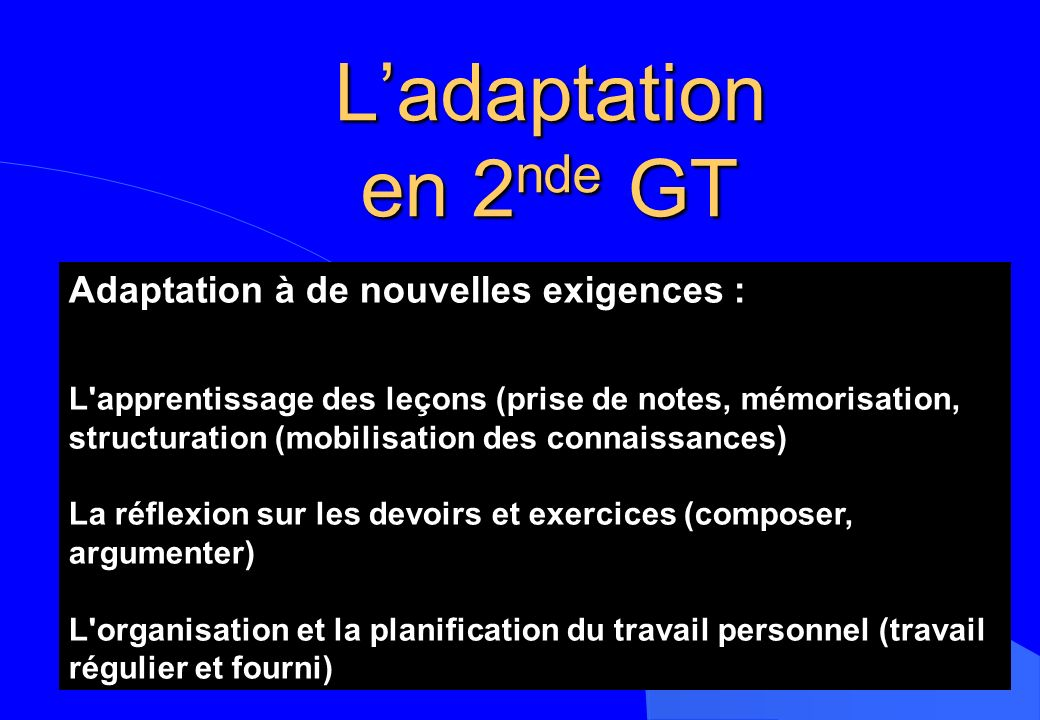 Ladaptation en 2 nde GT Adaptation à de nouvelles exigences : L'apprentissage des leçons (prise de notes, mémorisation, structuration (mobilisation de