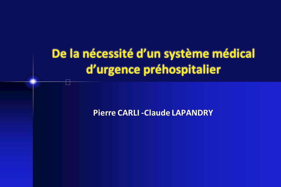 De la nécessité dun système médical durgence préhospitalier Pierre CARLI -Claude LAPANDRY