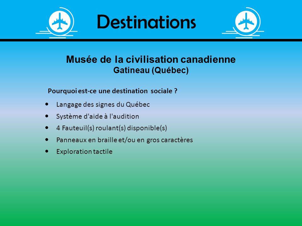 4 Fauteuil(s) roulant(s) disponible(s) Panneaux en braille et/ou en gros caractères Exploration tactile Langage des signes du Québec Système d'aide à