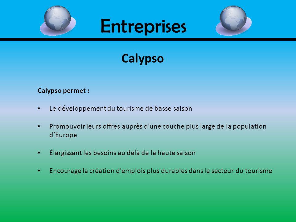 Entreprises Calypso Calypso permet : Le développement du tourisme de basse saison Promouvoir leurs offres auprès d'une couche plus large de la populat