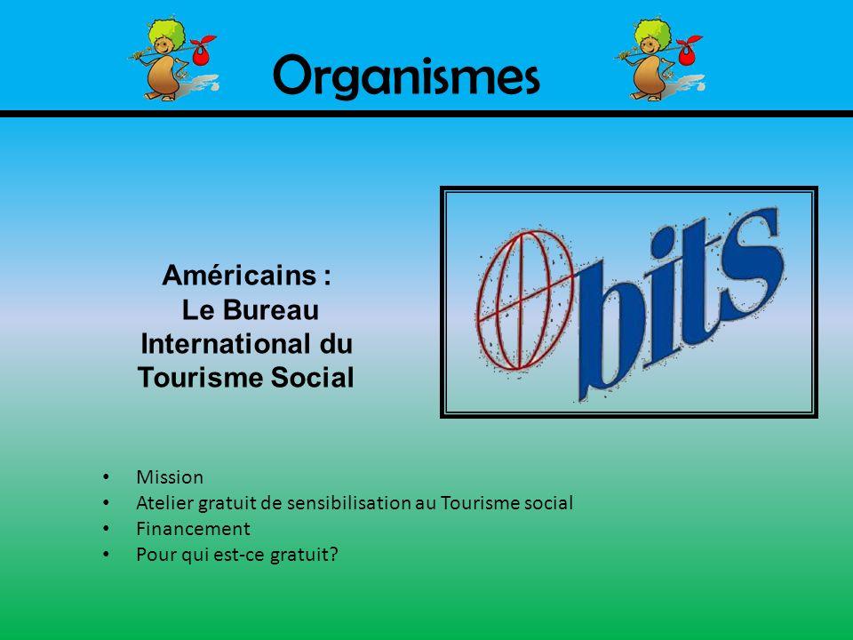 Organismes Américains : Le Bureau International du Tourisme Social Mission Atelier gratuit de sensibilisation au Tourisme social Financement Pour qui