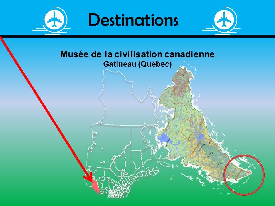 Destinations Musée de la civilisation canadienne Gatineau (Québec)