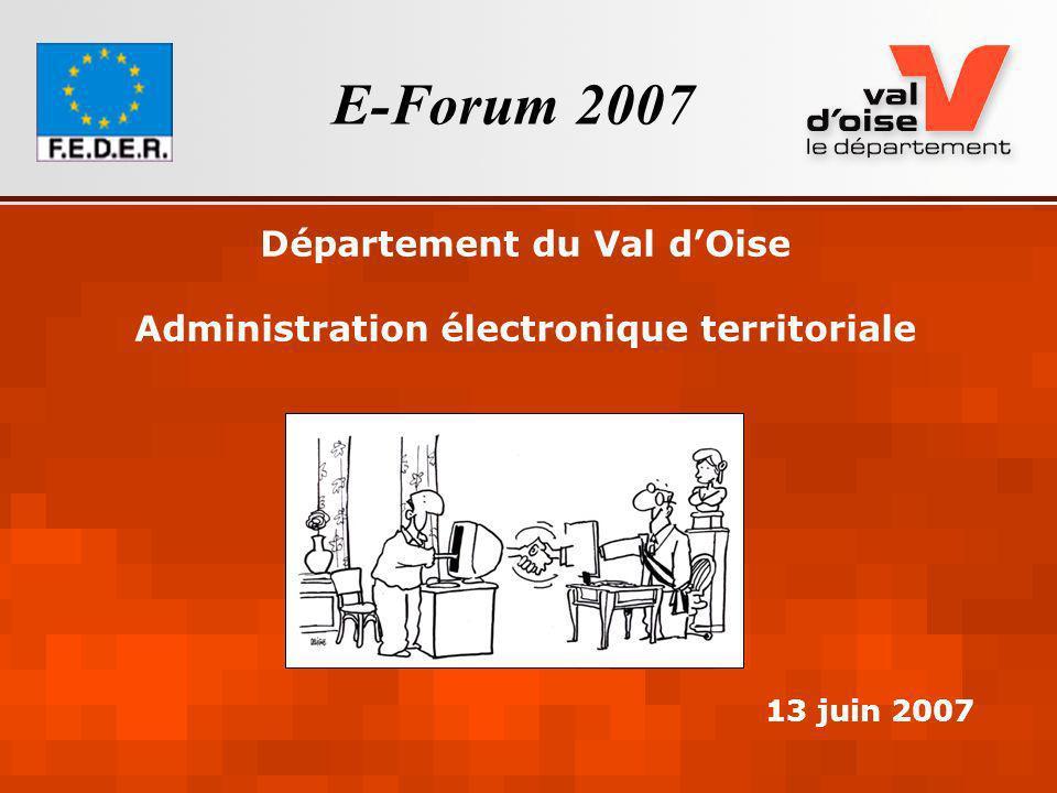 !E-Forum 2007 - Administration électronique territoriale en Val dOise – Bruno Perrin DSI du Conseil Général ! 13/06/2007 13 juin 2007 Département du V