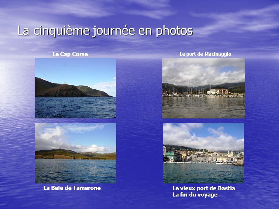 La cinquième journée en photos Le Cap Corse La Baie de Tamarone Le port de Macinaggio Le vieux port de Bastia La fin du voyage