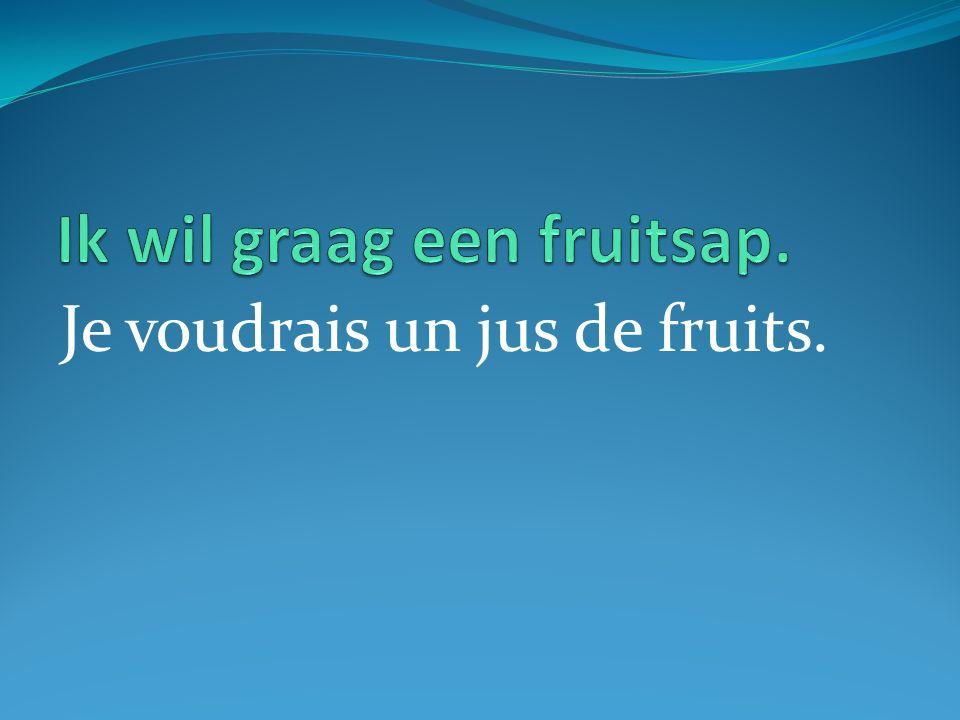 Je voudrais un jus de fruits.
