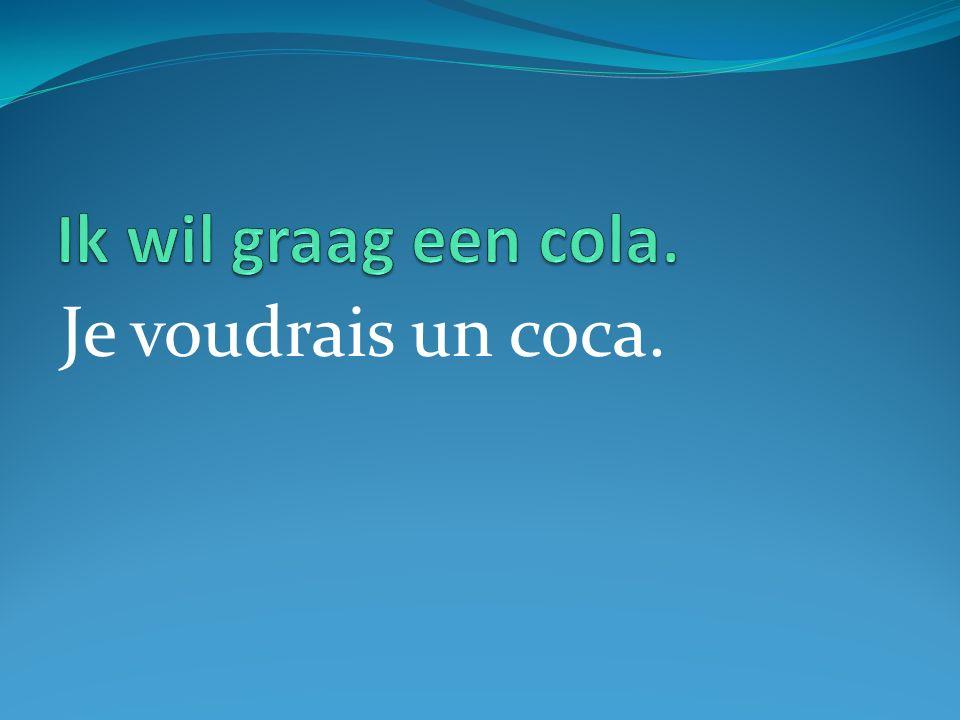 Je voudrais un coca.