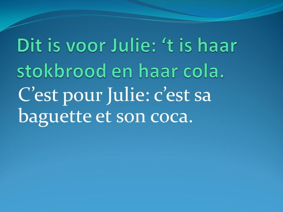 Cest pour Julie: cest sa baguette et son coca.