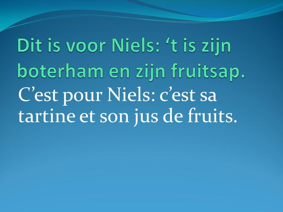 Cest pour Niels: cest sa tartine et son jus de fruits.