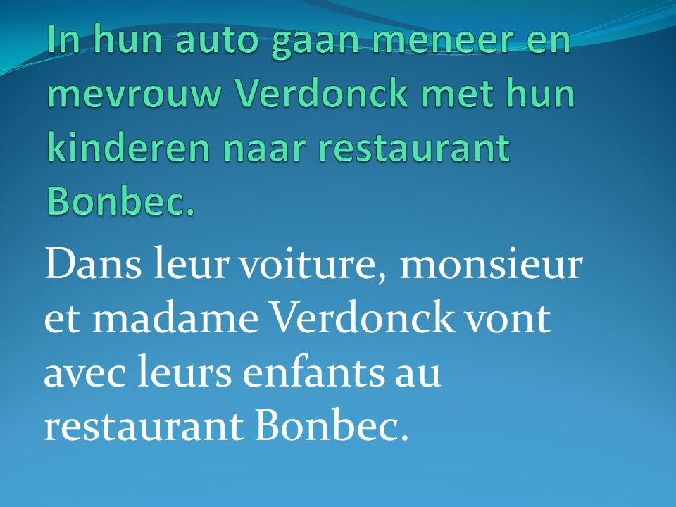 Dans leur voiture, monsieur et madame Verdonck vont avec leurs enfants au restaurant Bonbec.