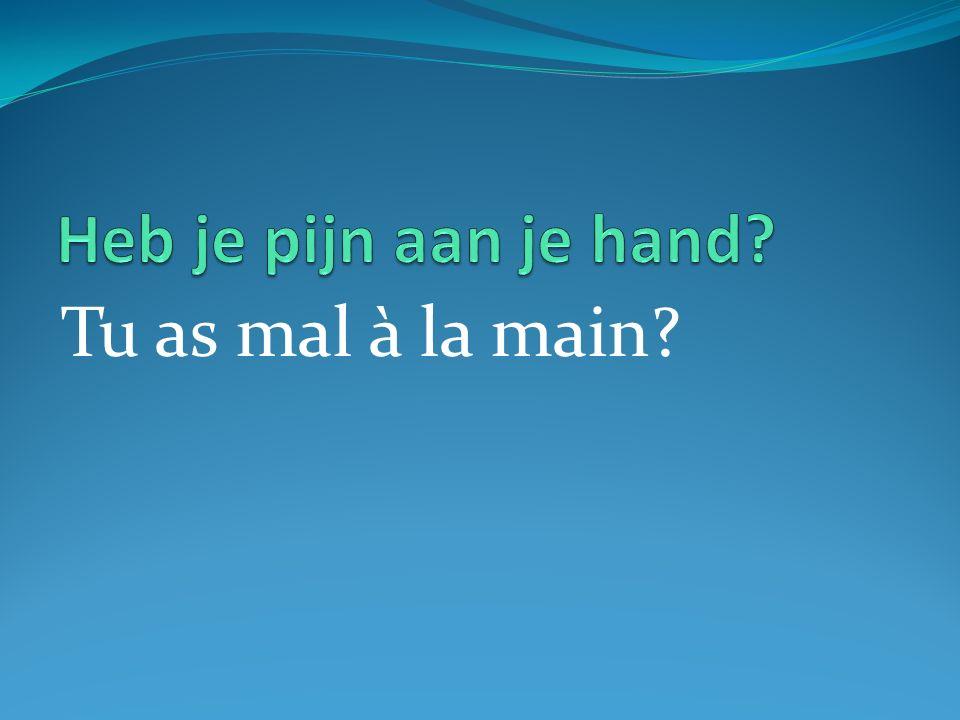 Tu as mal à la main?