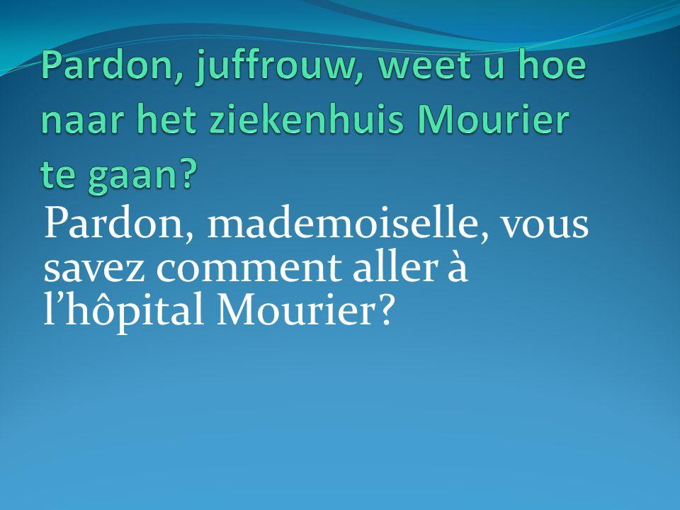 Pardon, mademoiselle, vous savez comment aller à lhôpital Mourier?