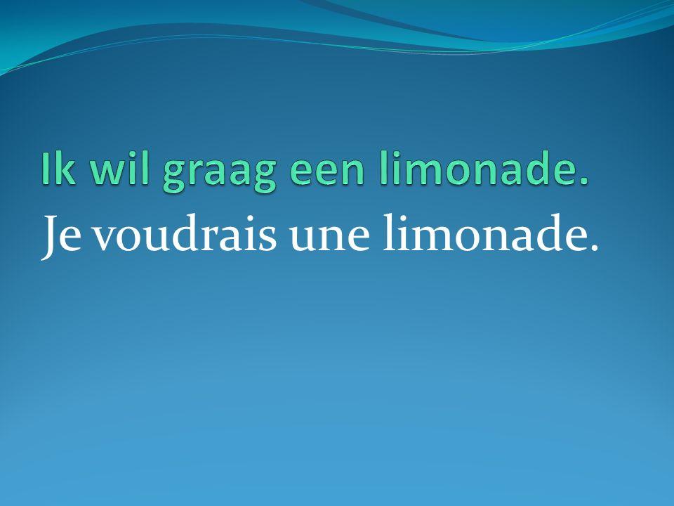 Je voudrais une limonade.