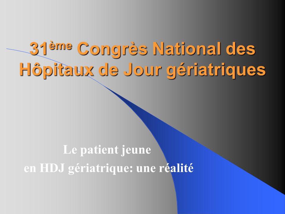 31 ème Congrès National des Hôpitaux de Jour gériatriques Le patient jeune en HDJ gériatrique: une réalité