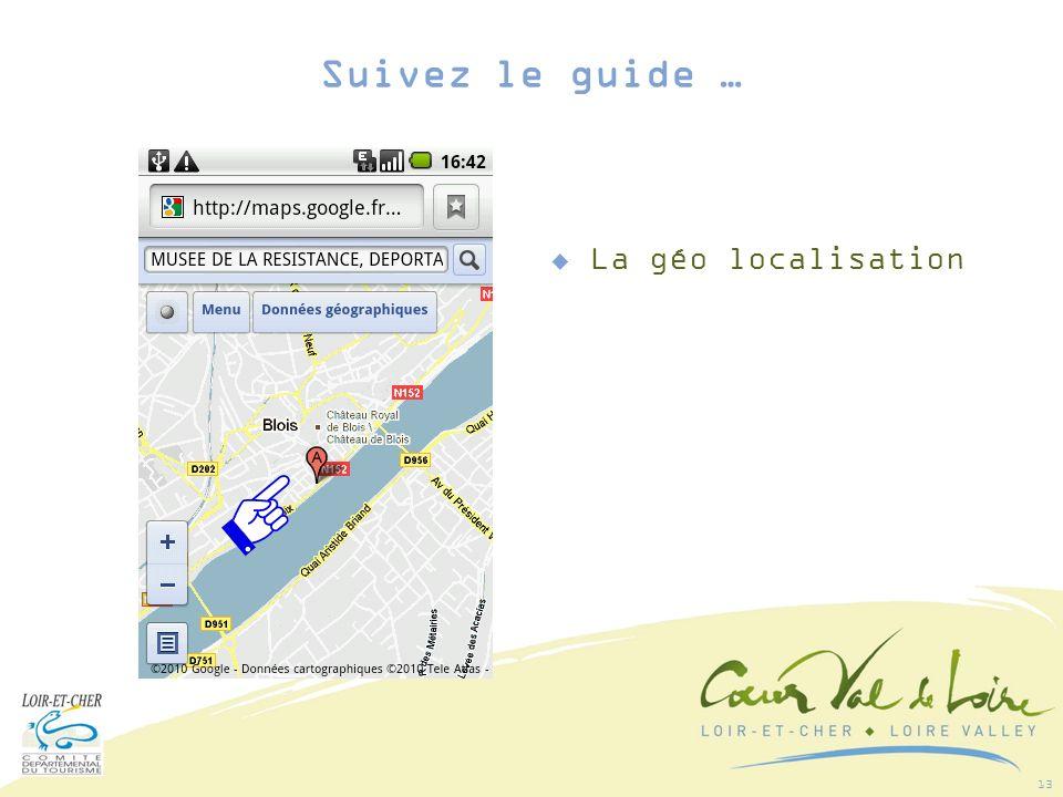 13 La géo localisation Suivez le guide …