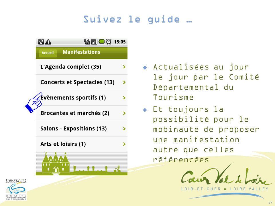 19 Actualisées au jour le jour par le Comité Départemental du Tourisme Et toujours la possibilité pour le mobinaute de proposer une manifestation autre que celles référencées Suivez le guide …