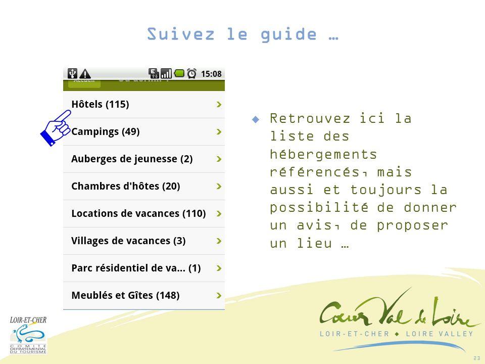 23 Retrouvez ici la liste des hébergements référencés, mais aussi et toujours la possibilité de donner un avis, de proposer un lieu … Suivez le guide …