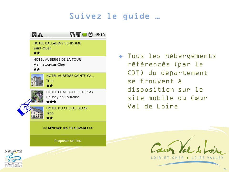 24 Tous les hébergements référencés (par le CDT) du département se trouvent à disposition sur le site mobile du Cœur Val de Loire Suivez le guide …