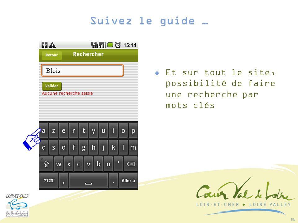 26 Et sur tout le site, possibilité de faire une recherche par mots clés Blois Suivez le guide …