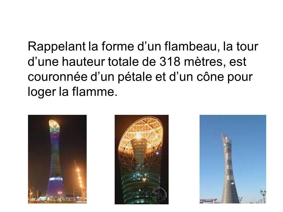 Rappelant la forme dun flambeau, la tour dune hauteur totale de 318 mètres, est couronnée dun pétale et dun cône pour loger la flamme.