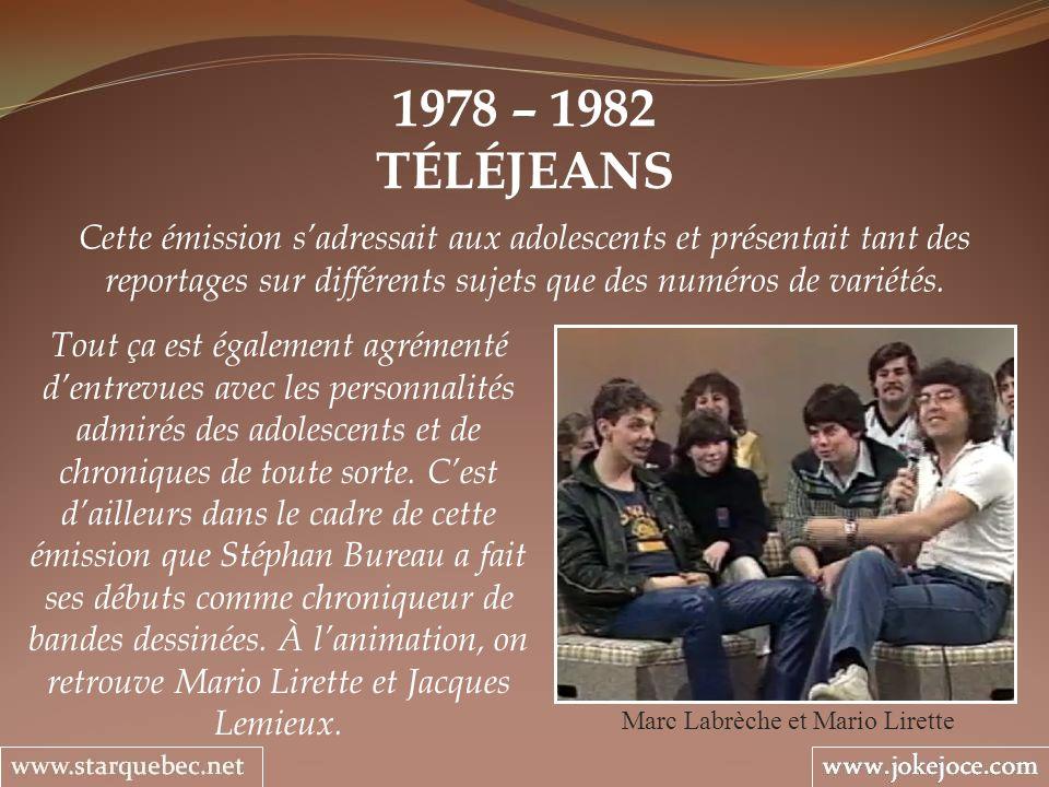 1978 – 1982 TÉLÉJEANS Marc Labrèche et Mario Lirette Cette émission sadressait aux adolescents et présentait tant des reportages sur différents sujets