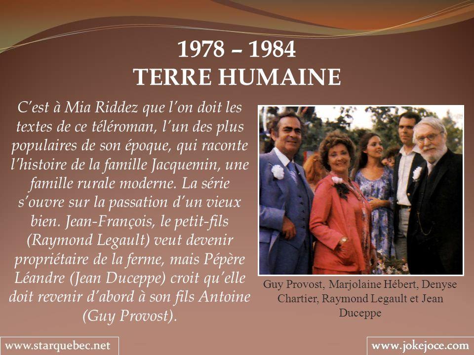 1978 – 1984 TERRE HUMAINE Guy Provost, Marjolaine Hébert, Denyse Chartier, Raymond Legault et Jean Duceppe Cest à Mia Riddez que lon doit les textes d