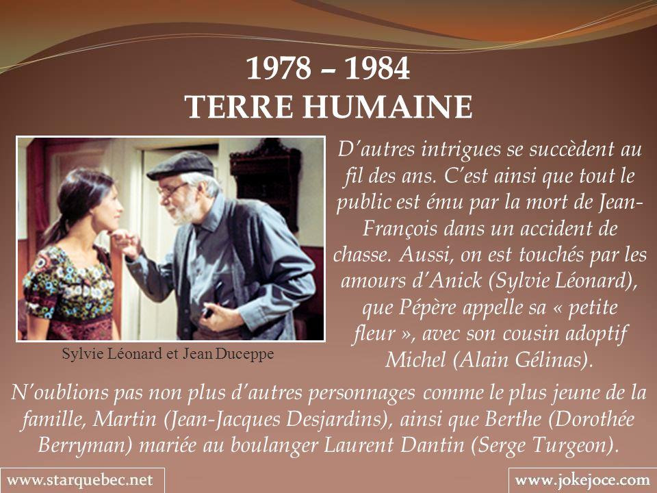 1978 – 1984 TERRE HUMAINE Sylvie Léonard et Jean Duceppe Dautres intrigues se succèdent au fil des ans. Cest ainsi que tout le public est ému par la m