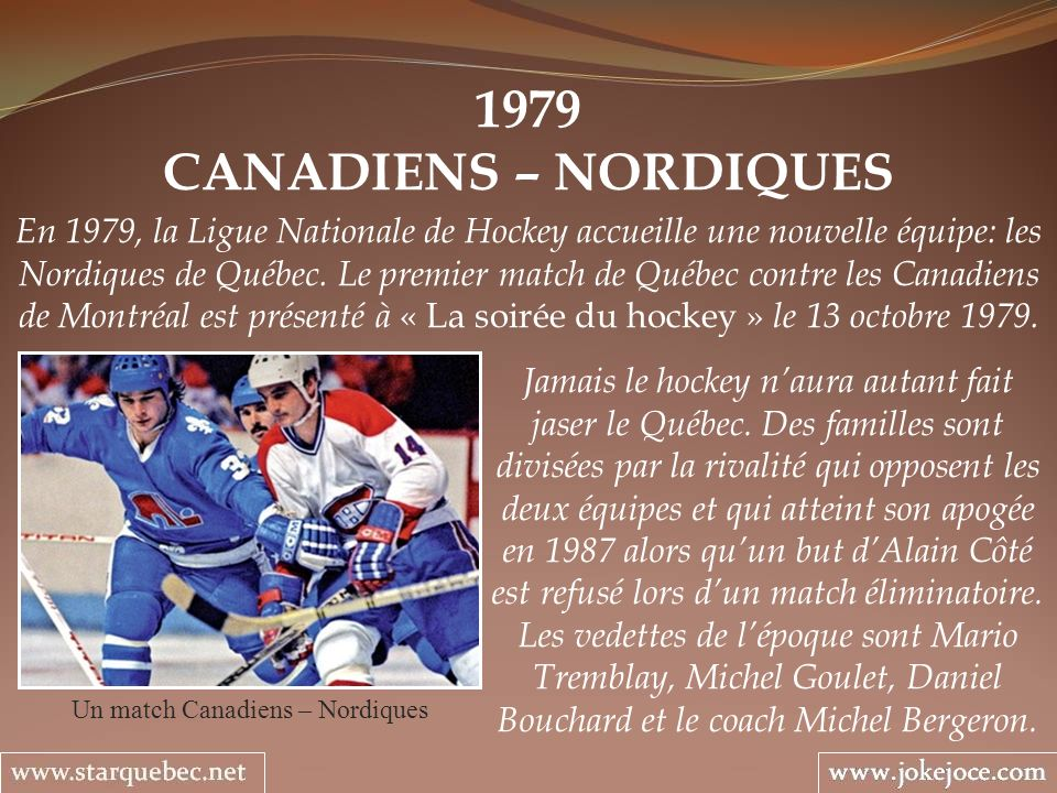 1979 CANADIENS – NORDIQUES Un match Canadiens – Nordiques En 1979, la Ligue Nationale de Hockey accueille une nouvelle équipe: les Nordiques de Québec