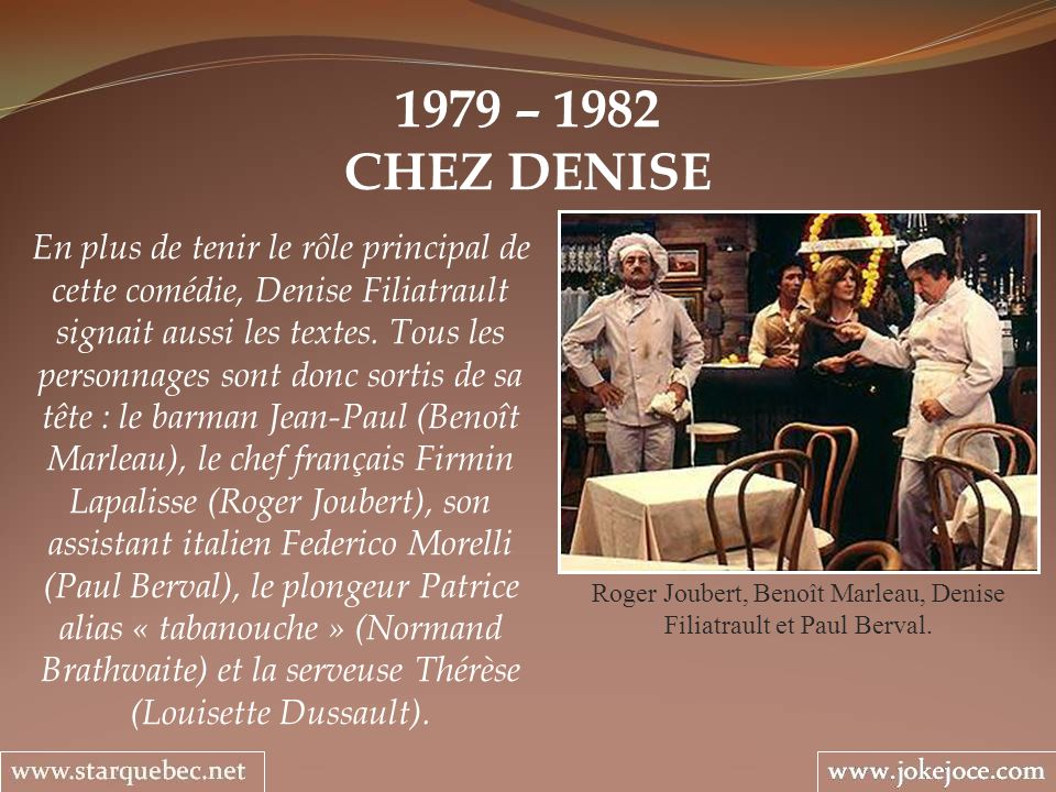 1979 – 1982 CHEZ DENISE Roger Joubert, Benoît Marleau, Denise Filiatrault et Paul Berval. En plus de tenir le rôle principal de cette comédie, Denise
