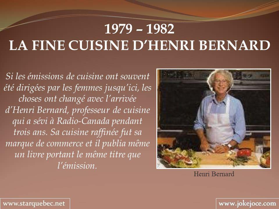 1979 – 1982 LA FINE CUISINE DHENRI BERNARD Henri Bernard Si les émissions de cuisine ont souvent été dirigées par les femmes jusquici, les choses ont