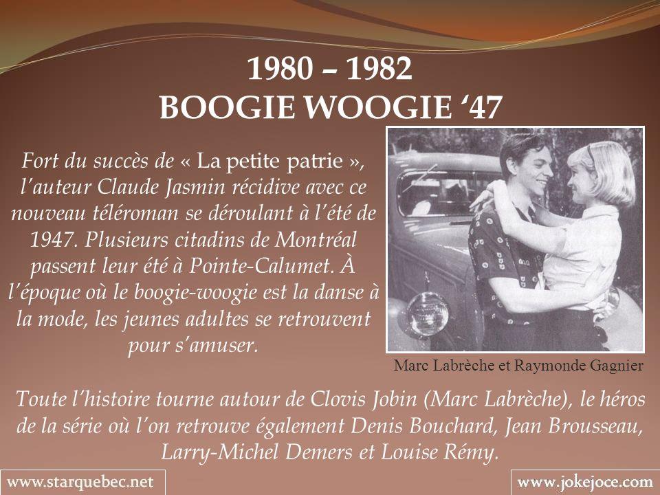 1980 – 1982 BOOGIE WOOGIE 47 Marc Labrèche et Raymonde Gagnier Fort du succès de « La petite patrie », lauteur Claude Jasmin récidive avec ce nouveau