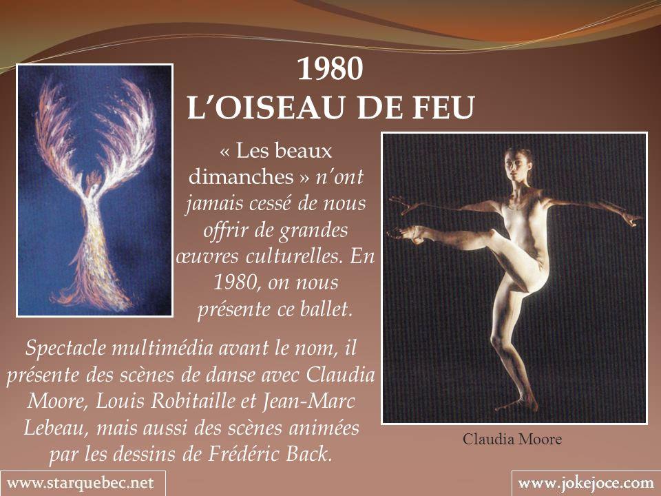 1980 LOISEAU DE FEU Claudia Moore « Les beaux dimanches » nont jamais cessé de nous offrir de grandes œuvres culturelles. En 1980, on nous présente ce