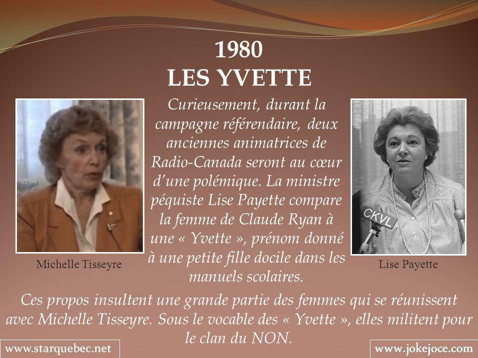 1980 LES YVETTE Michelle Tisseyre Curieusement, durant la campagne référendaire, deux anciennes animatrices de Radio-Canada seront au cœur dune polémi
