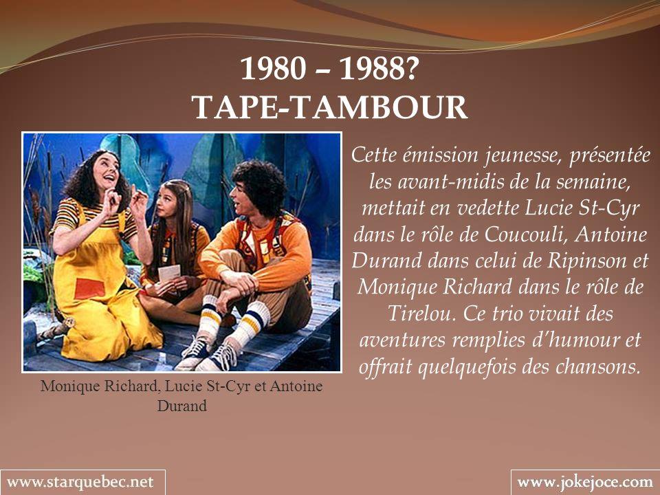 1980 – 1988? TAPE-TAMBOUR Monique Richard, Lucie St-Cyr et Antoine Durand Cette émission jeunesse, présentée les avant-midis de la semaine, mettait en