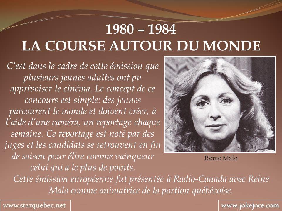 1980 – 1984 LA COURSE AUTOUR DU MONDE Reine Malo Cest dans le cadre de cette émission que plusieurs jeunes adultes ont pu apprivoiser le cinéma. Le co