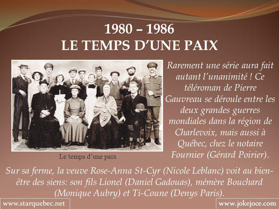 1980 – 1986 LE TEMPS DUNE PAIX Le temps dune paix Rarement une série aura fait autant lunanimité ! Ce téléroman de Pierre Gauvreau se déroule entre le