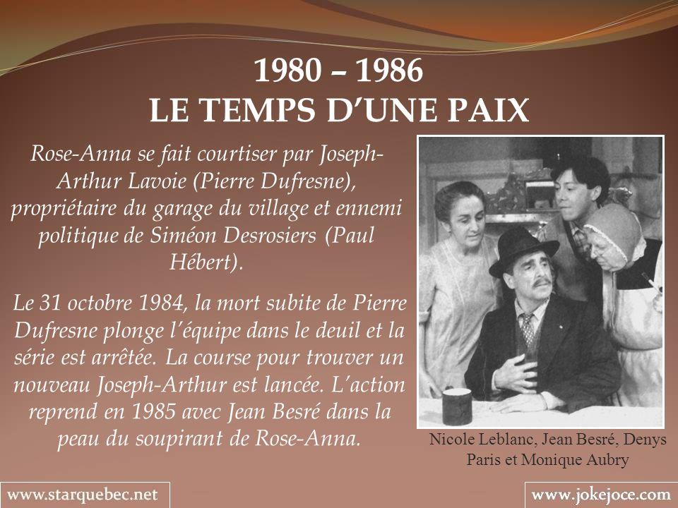 1980 – 1986 LE TEMPS DUNE PAIX Nicole Leblanc, Jean Besré, Denys Paris et Monique Aubry Rose-Anna se fait courtiser par Joseph- Arthur Lavoie (Pierre