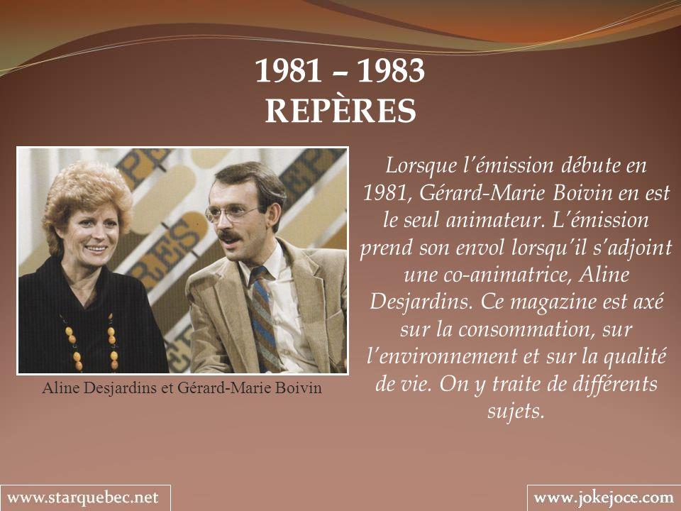 1981 – 1983 REPÈRES Aline Desjardins et Gérard-Marie Boivin Lorsque lémission débute en 1981, Gérard-Marie Boivin en est le seul animateur. Lémission