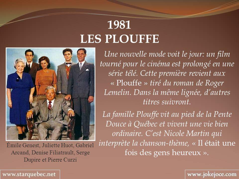 1981 LES PLOUFFE Émile Genest, Juliette Huot, Gabriel Arcand, Denise Filiatrault, Serge Dupire et Pierre Curzi Une nouvelle mode voit le jour: un film
