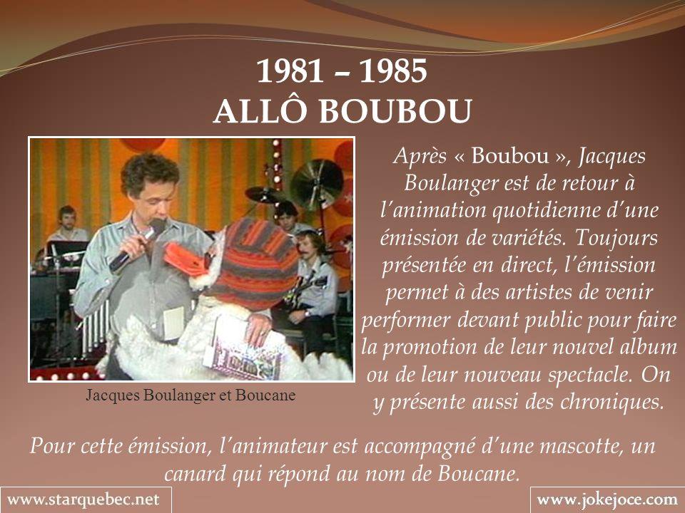 1981 – 1985 ALLÔ BOUBOU Jacques Boulanger et Boucane Après « Boubou », Jacques Boulanger est de retour à lanimation quotidienne dune émission de varié