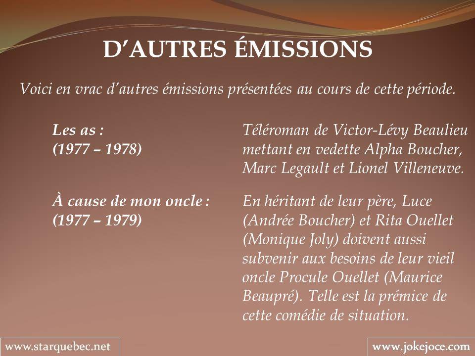 DAUTRES ÉMISSIONS Voici en vrac dautres émissions présentées au cours de cette période. Les as : Téléroman de Victor-Lévy Beaulieu (1977 – 1978) metta