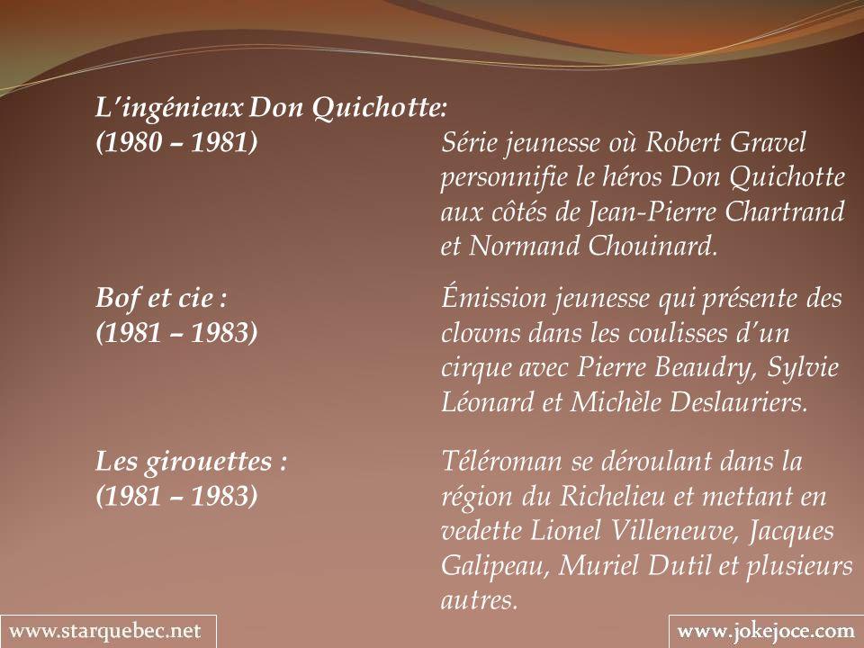 Lingénieux Don Quichotte: (1980 – 1981) Série jeunesse où Robert Gravel personnifie le héros Don Quichotte aux côtés de Jean-Pierre Chartrand et Norma